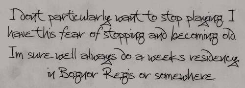 """""""No quiero dejar de tocar. Tengo miedo a dejarlo y hacerme viejo. Estoy seguro que siempre tocaremos una vez a la semana en Bognor Regis o donde sea"""" (Charlie Watts)"""